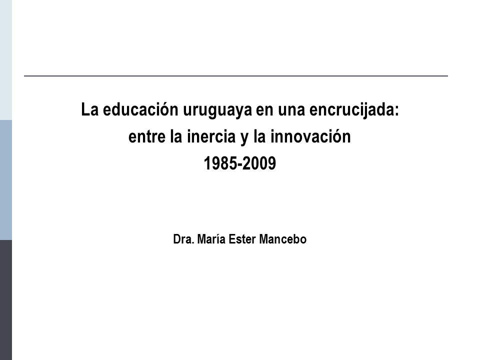 La educación uruguaya en una encrucijada: entre la inercia y la innovación 1985-2009 Dra.