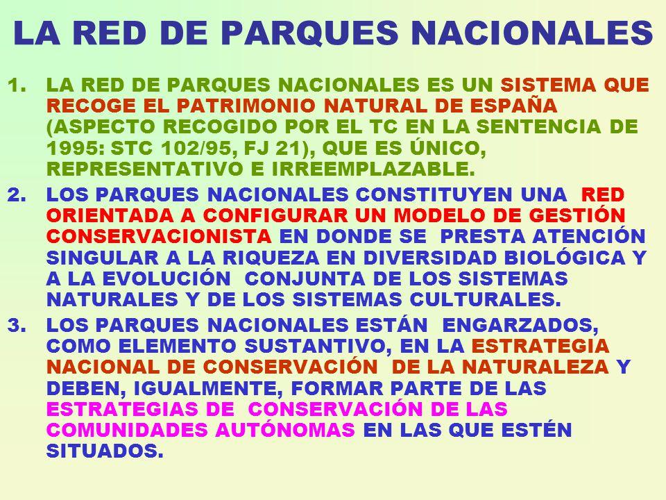 LA RED DE PARQUES NACIONALES 1.LA RED DE PARQUES NACIONALES ES UN SISTEMA QUE RECOGE EL PATRIMONIO NATURAL DE ESPAÑA (ASPECTO RECOGIDO POR EL TC EN LA SENTENCIA DE 1995: STC 102/95, FJ 21), QUE ES ÚNICO, REPRESENTATIVO E IRREEMPLAZABLE.