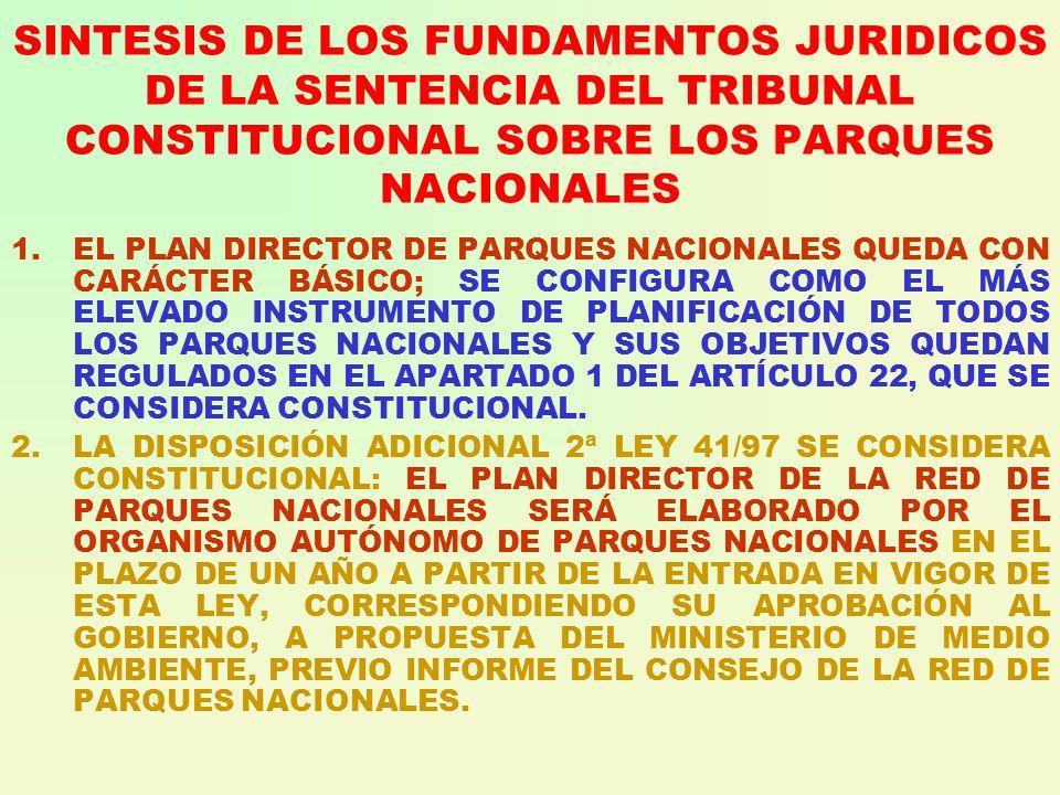 SINTESIS DE LOS FUNDAMENTOS JURIDICOS DE LA SENTENCIA DEL TRIBUNAL CONSTITUCIONAL SOBRE LOS PARQUES NACIONALES 1.EL PLAN DIRECTOR DE PARQUES NACIONALES QUEDA CON CARÁCTER BÁSICO; SE CONFIGURA COMO EL MÁS ELEVADO INSTRUMENTO DE PLANIFICACIÓN DE TODOS LOS PARQUES NACIONALES Y SUS OBJETIVOS QUEDAN REGULADOS EN EL APARTADO 1 DEL ARTÍCULO 22, QUE SE CONSIDERA CONSTITUCIONAL.