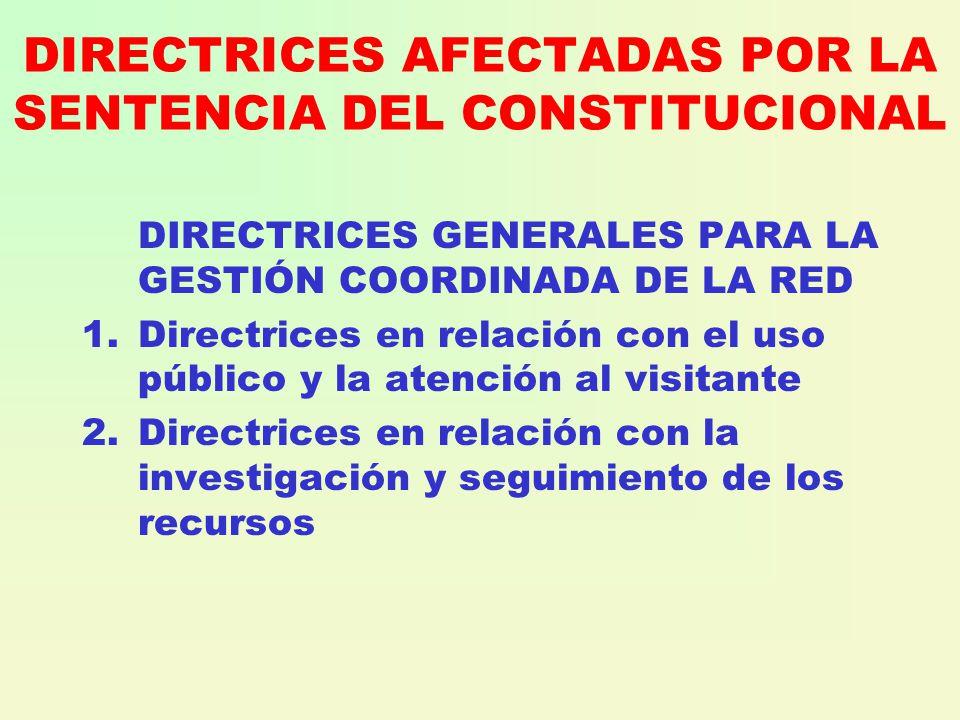 DIRECTRICES AFECTADAS POR LA SENTENCIA DEL CONSTITUCIONAL DIRECTRICES GENERALES PARA LA GESTIÓN COORDINADA DE LA RED 1.Directrices en relación con el uso público y la atención al visitante 2.Directrices en relación con la investigación y seguimiento de los recursos