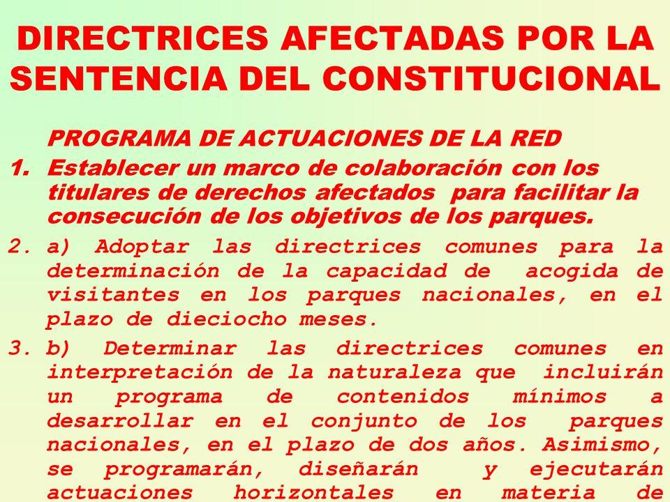 DIRECTRICES AFECTADAS POR LA SENTENCIA DEL CONSTITUCIONAL PROGRAMA DE ACTUACIONES DE LA RED 1.Establecer un marco de colaboración con los titulares de derechos afectados para facilitar la consecución de los objetivos de los parques.