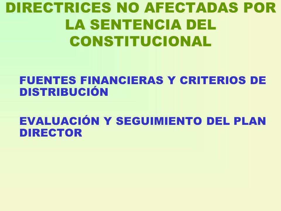 DIRECTRICES NO AFECTADAS POR LA SENTENCIA DEL CONSTITUCIONAL FUENTES FINANCIERAS Y CRITERIOS DE DISTRIBUCIÓN EVALUACIÓN Y SEGUIMIENTO DEL PLAN DIRECTOR