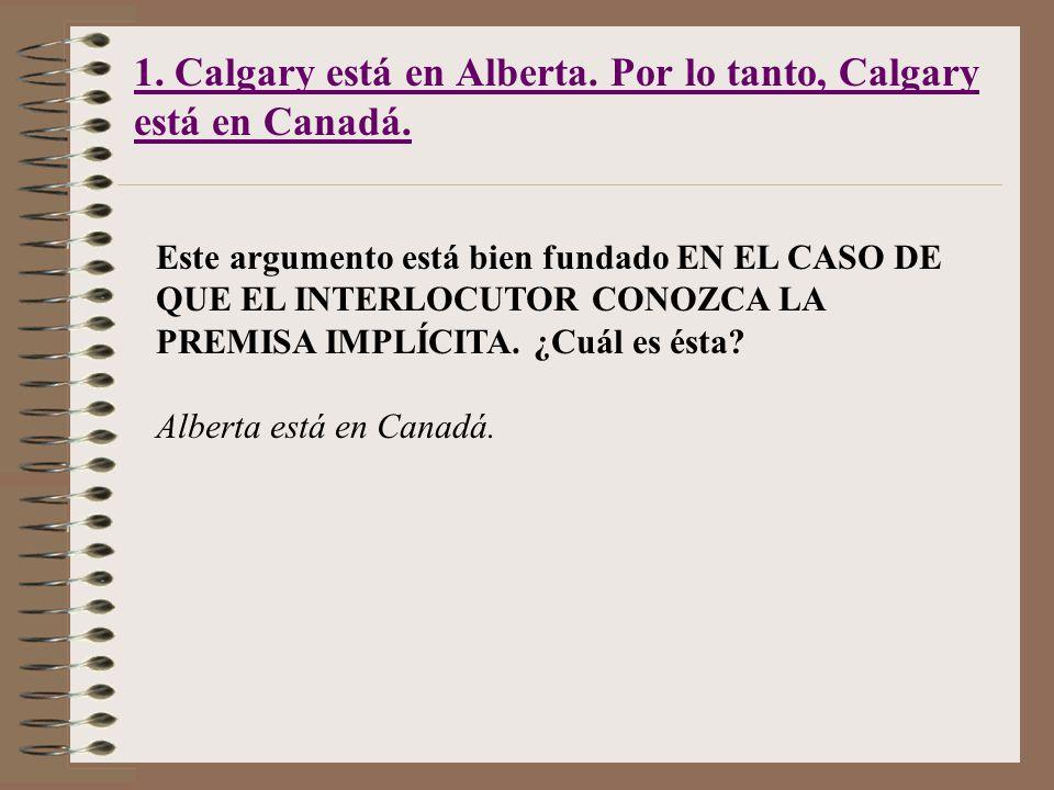 1. Calgary está en Alberta. Por lo tanto, Calgary está en Canadá.