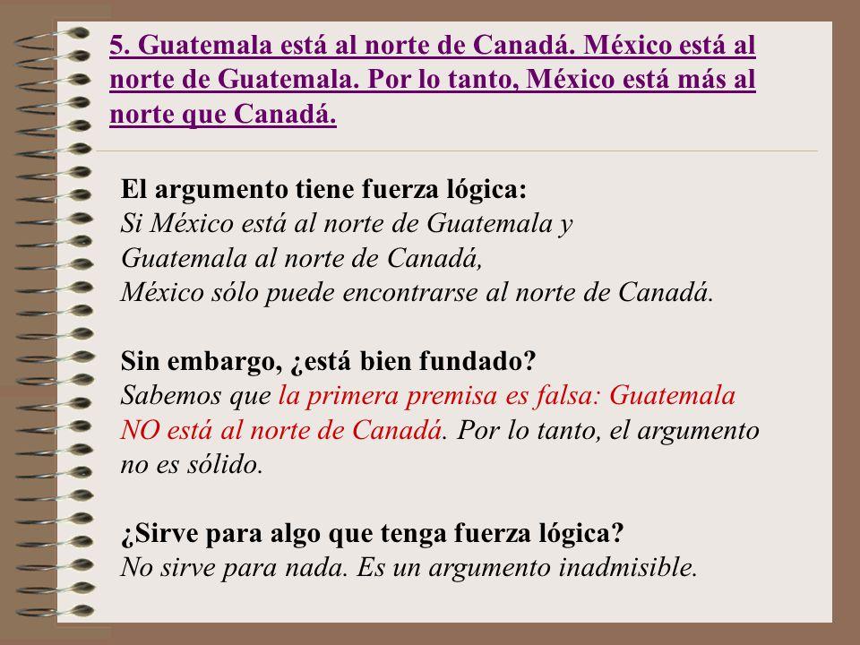 5. Guatemala está al norte de Canadá. México está al norte de Guatemala.