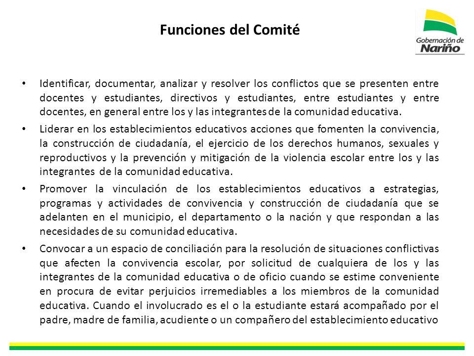 Funciones del Comité Identificar, documentar, analizar y resolver los conflictos que se presenten entre docentes y estudiantes, directivos y estudiantes, entre estudiantes y entre docentes, en general entre los y las integrantes de la comunidad educativa.