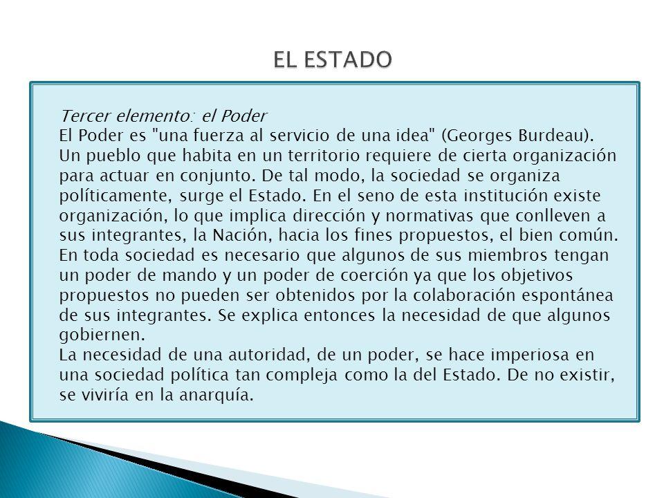 Tercer elemento: el Poder El Poder es una fuerza al servicio de una idea (Georges Burdeau).