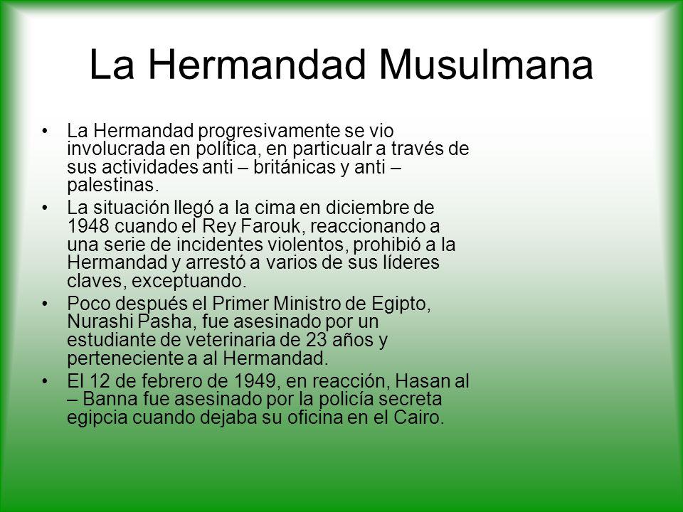 La Hermandad Musulmana La Hermandad progresivamente se vio involucrada en política, en particualr a través de sus actividades anti – británicas y anti – palestinas.