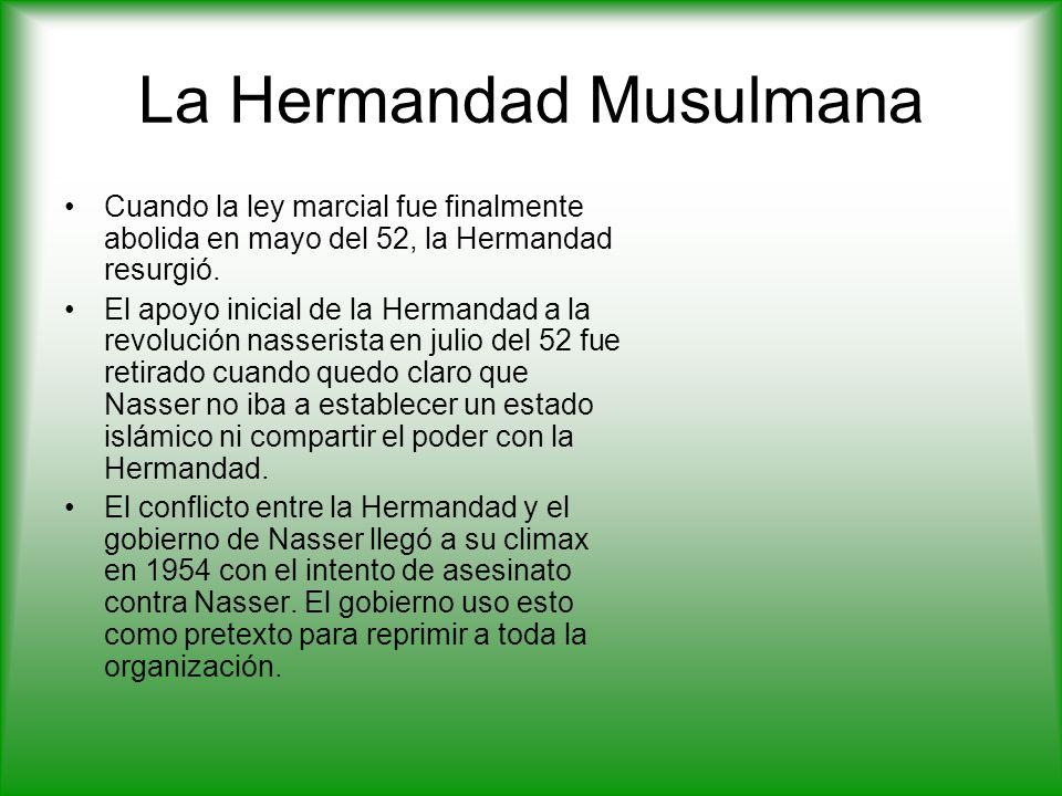 La Hermandad Musulmana Cuando la ley marcial fue finalmente abolida en mayo del 52, la Hermandad resurgió.
