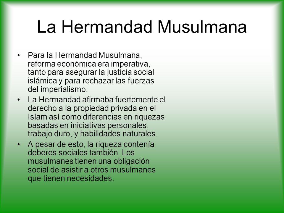 La Hermandad Musulmana Para la Hermandad Musulmana, reforma económica era imperativa, tanto para asegurar la justicia social islámica y para rechazar las fuerzas del imperialismo.
