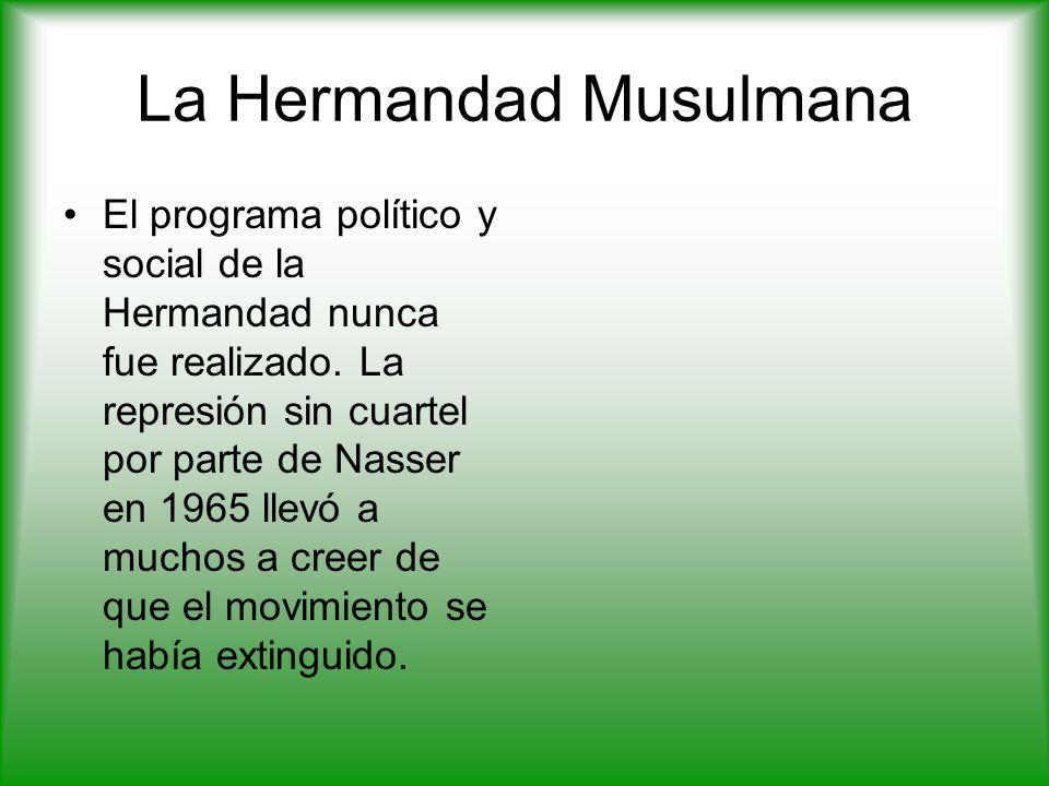 La Hermandad Musulmana El programa político y social de la Hermandad nunca fue realizado.