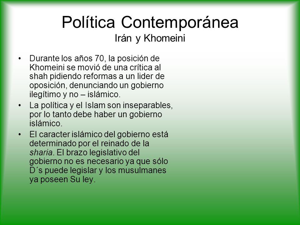 Política Contemporánea Irán y Khomeini Durante los años 70, la posición de Khomeini se movió de una crítica al shah pidiendo reformas a un lider de oposición, denunciando un gobierno ilegítimo y no – islámico.