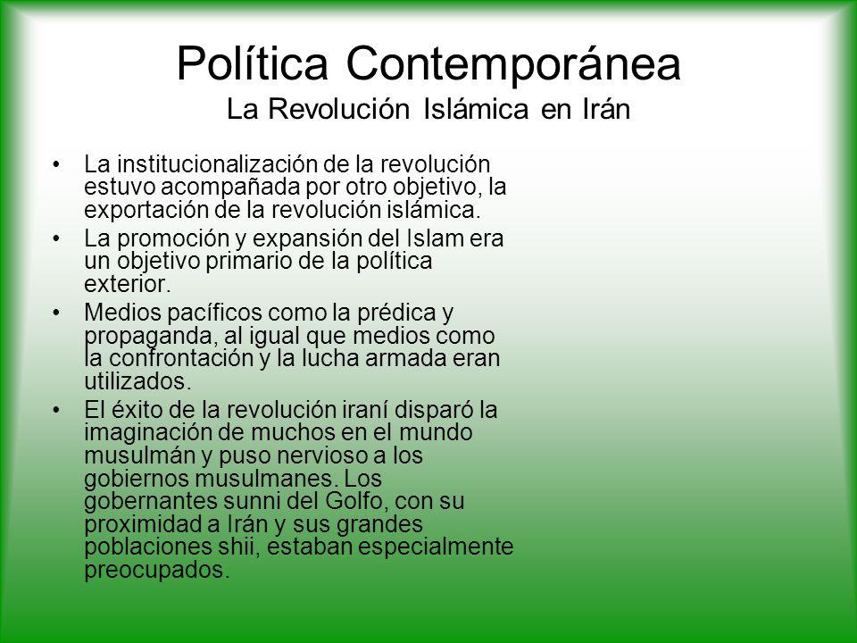 Política Contemporánea La Revolución Islámica en Irán La institucionalización de la revolución estuvo acompañada por otro objetivo, la exportación de la revolución islámica.