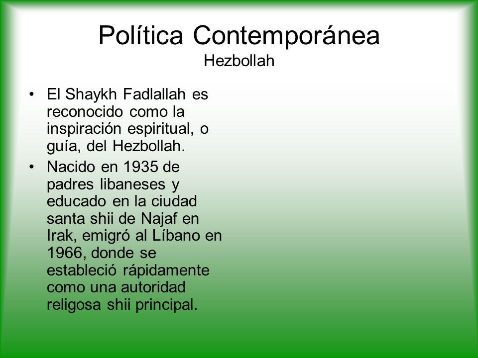 Política Contemporánea Hezbollah El Shaykh Fadlallah es reconocido como la inspiración espiritual, o guía, del Hezbollah.