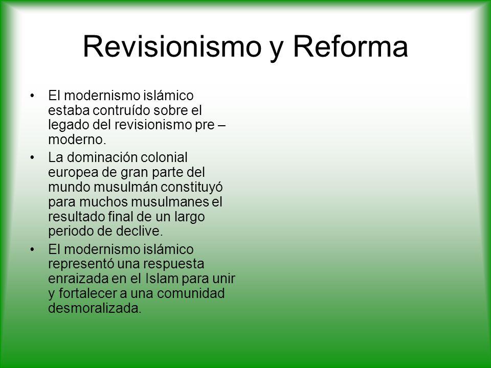 Revisionismo y Reforma El modernismo islámico estaba contruído sobre el legado del revisionismo pre – moderno.