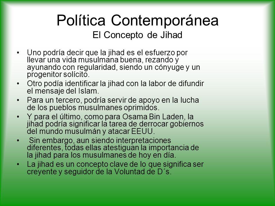 Política Contemporánea El Concepto de Jihad Uno podría decir que la jihad es el esfuerzo por llevar una vida musulmana buena, rezando y ayunando con regularidad, siendo un cónyuge y un progenitor solícito.