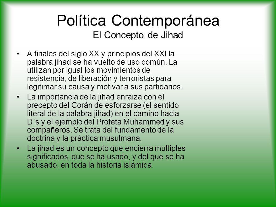 Política Contemporánea El Concepto de Jihad A finales del siglo XX y principios del XXI la palabra jihad se ha vuelto de uso común.