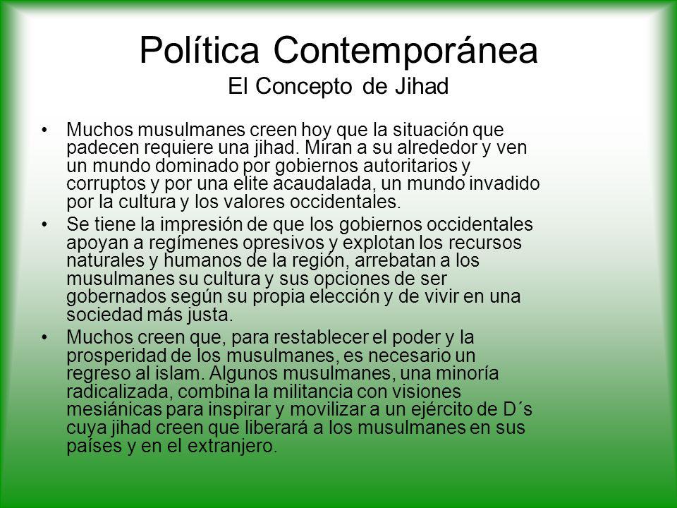 Política Contemporánea El Concepto de Jihad Muchos musulmanes creen hoy que la situación que padecen requiere una jihad.
