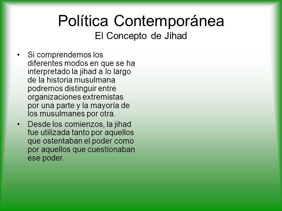 Política Contemporánea El Concepto de Jihad Si comprendemos los diferentes modos en que se ha interpretado la jihad a lo largo de la historia musulmana podremos distinguir entre organizaciones extremistas por una parte y la mayoría de los musulmanes por otra.