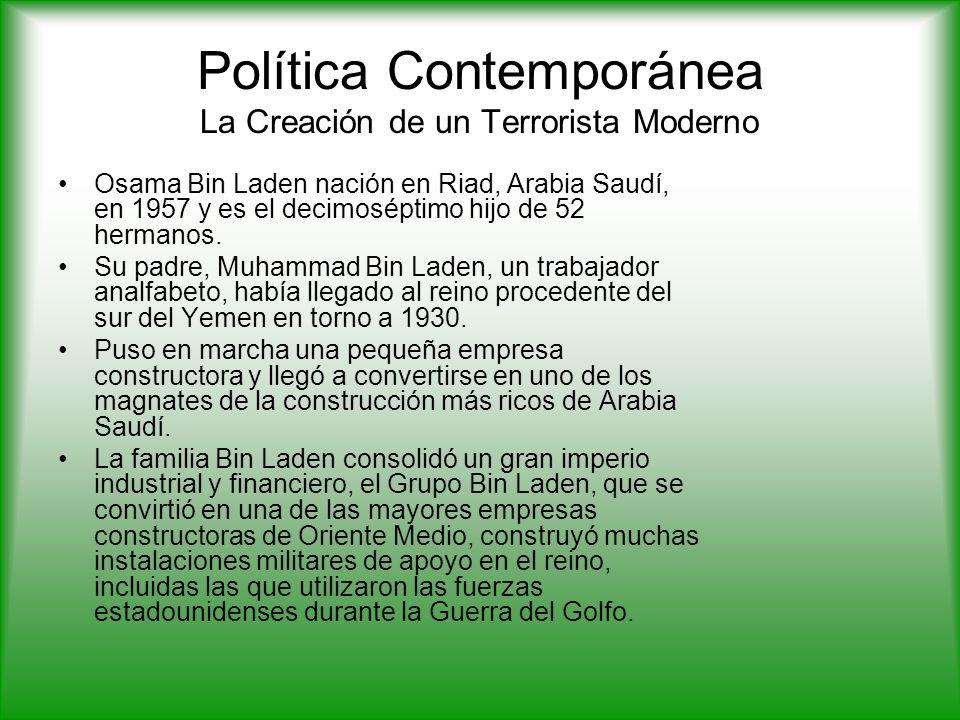 Política Contemporánea La Creación de un Terrorista Moderno Osama Bin Laden nación en Riad, Arabia Saudí, en 1957 y es el decimoséptimo hijo de 52 hermanos.
