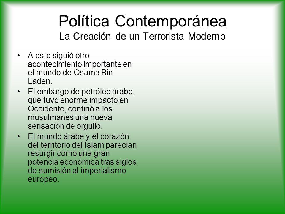 Política Contemporánea La Creación de un Terrorista Moderno A esto siguió otro acontecimiento importante en el mundo de Osama Bin Laden.