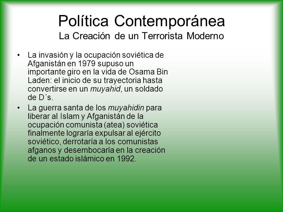 Política Contemporánea La Creación de un Terrorista Moderno La invasión y la ocupación soviética de Afganistán en 1979 supuso un importante giro en la vida de Osama Bin Laden: el inicio de su trayectoria hasta convertirse en un muyahid, un soldado de D´s.