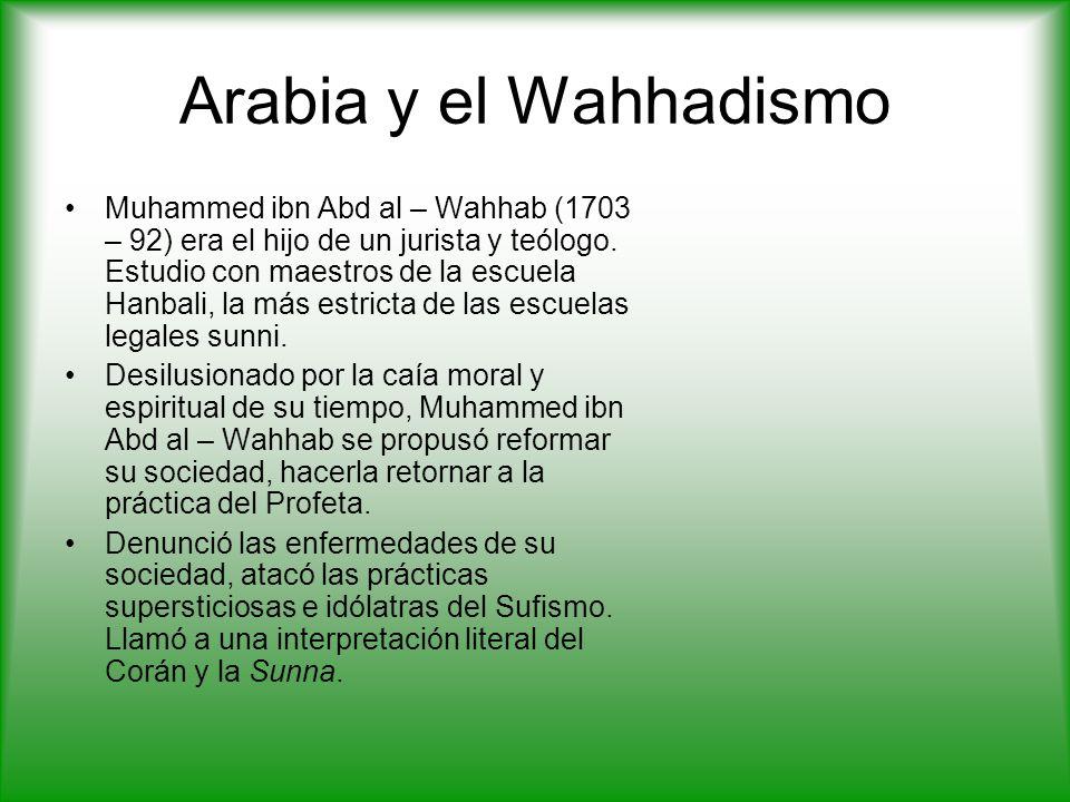 Arabia y el Wahhadismo Muhammed ibn Abd al – Wahhab (1703 – 92) era el hijo de un jurista y teólogo.