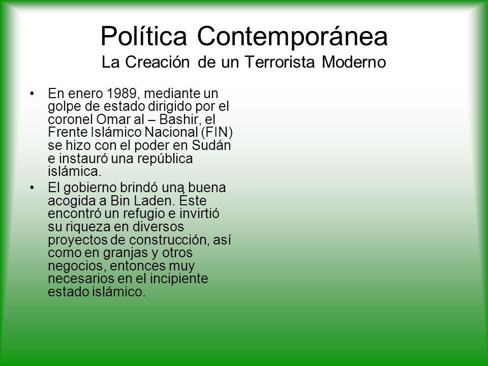 Política Contemporánea La Creación de un Terrorista Moderno En enero 1989, mediante un golpe de estado dirigido por el coronel Omar al – Bashir, el Frente Islámico Nacional (FIN) se hizo con el poder en Sudán e instauró una república islámica.