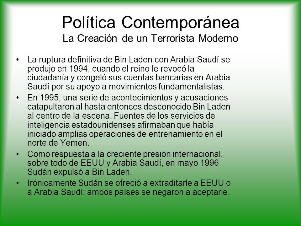 Política Contemporánea La Creación de un Terrorista Moderno La ruptura definitiva de Bin Laden con Arabia Saudí se produjo en 1994, cuando el reino le revocó la ciudadanía y congeló sus cuentas bancarias en Arabia Saudí por su apoyo a movimientos fundamentalistas.