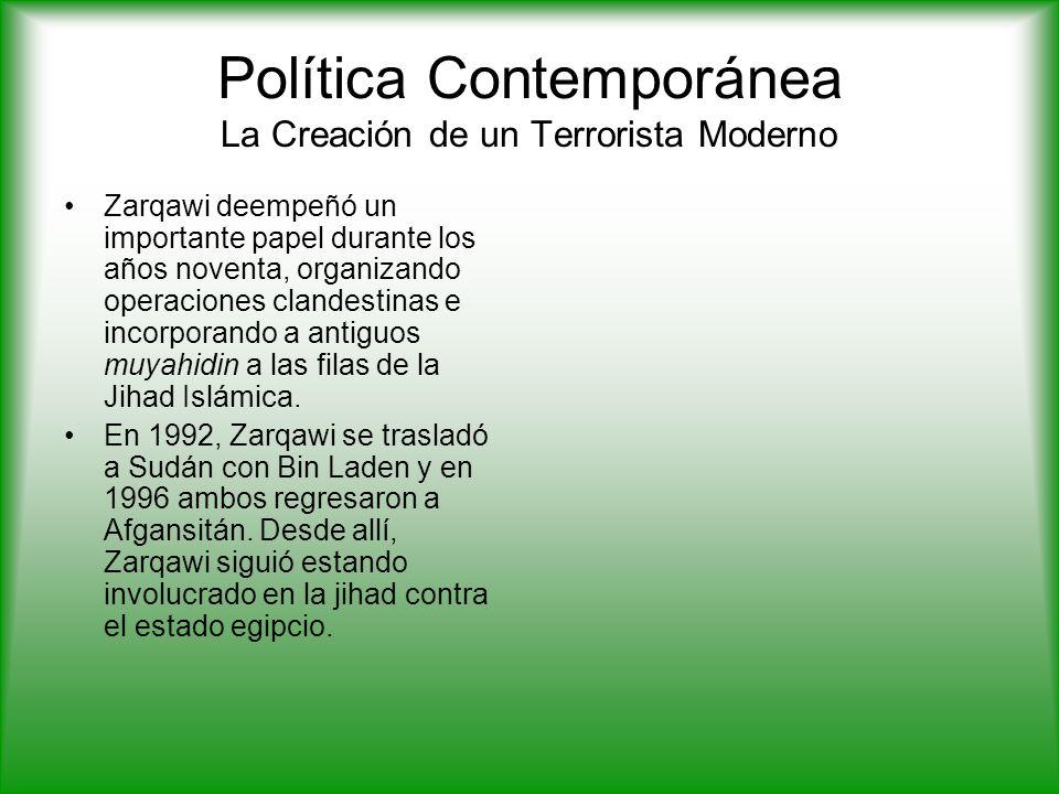 Política Contemporánea La Creación de un Terrorista Moderno Zarqawi deempeñó un importante papel durante los años noventa, organizando operaciones clandestinas e incorporando a antiguos muyahidin a las filas de la Jihad Islámica.