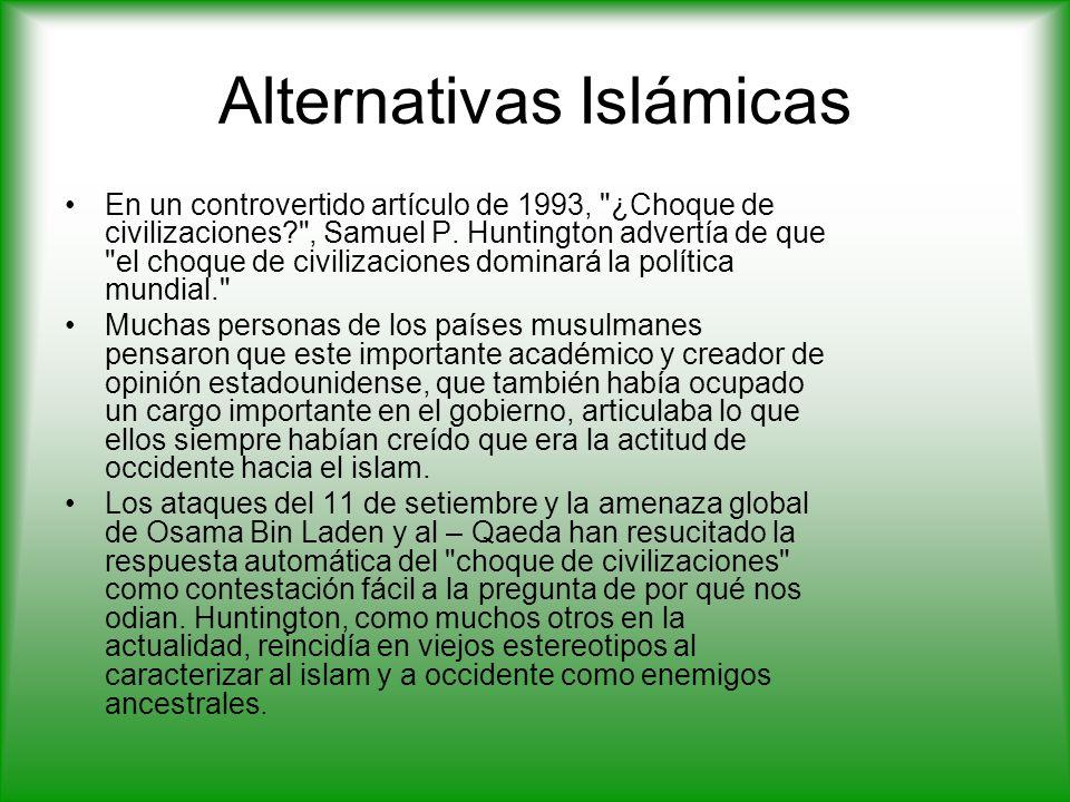 Alternativas Islámicas En un controvertido artículo de 1993, ¿Choque de civilizaciones , Samuel P.