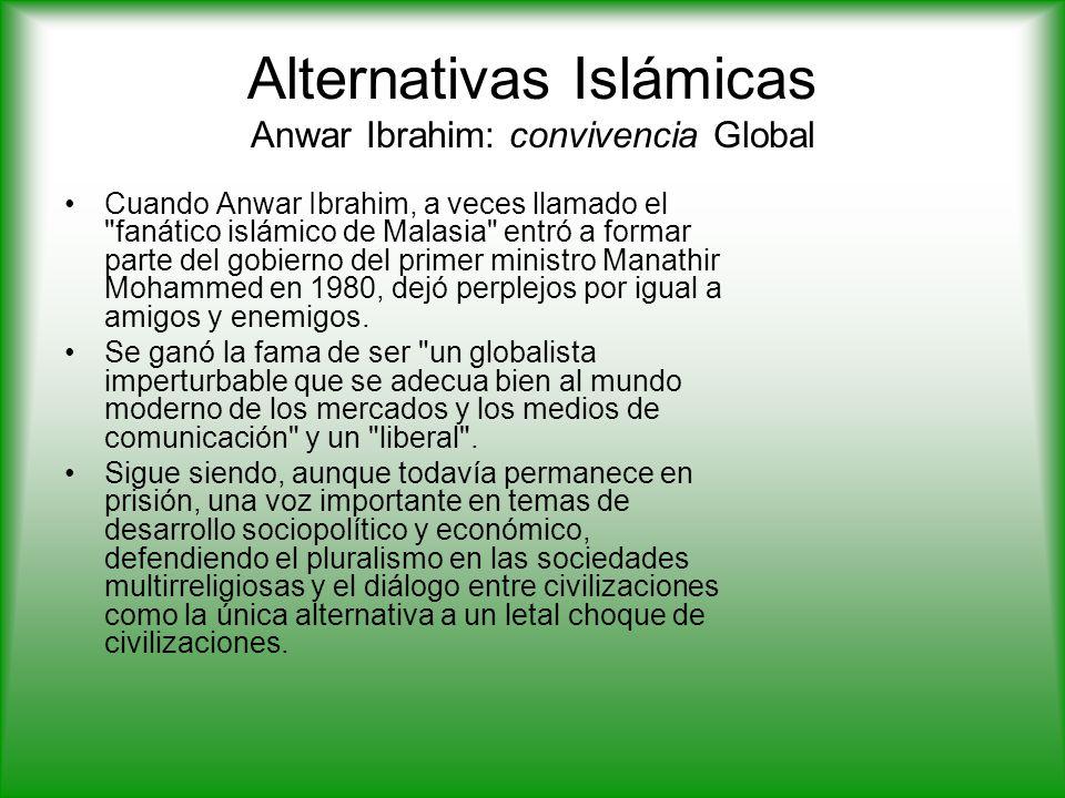 Alternativas Islámicas Anwar Ibrahim: convivencia Global Cuando Anwar Ibrahim, a veces llamado el fanático islámico de Malasia entró a formar parte del gobierno del primer ministro Manathir Mohammed en 1980, dejó perplejos por igual a amigos y enemigos.