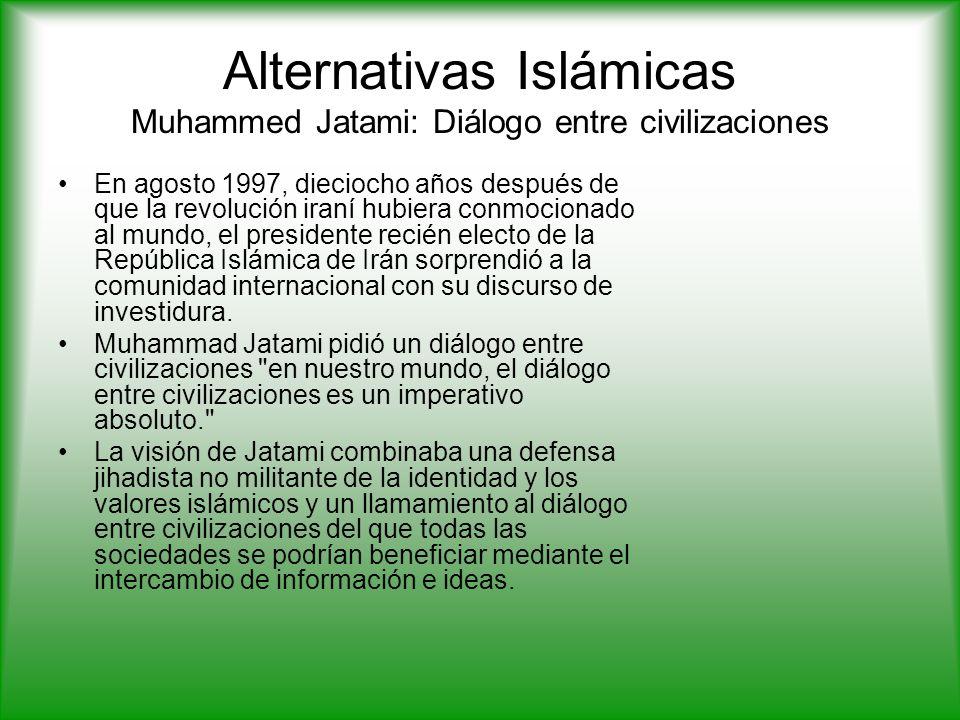 Alternativas Islámicas Muhammed Jatami: Diálogo entre civilizaciones En agosto 1997, dieciocho años después de que la revolución iraní hubiera conmocionado al mundo, el presidente recién electo de la República Islámica de Irán sorprendió a la comunidad internacional con su discurso de investidura.