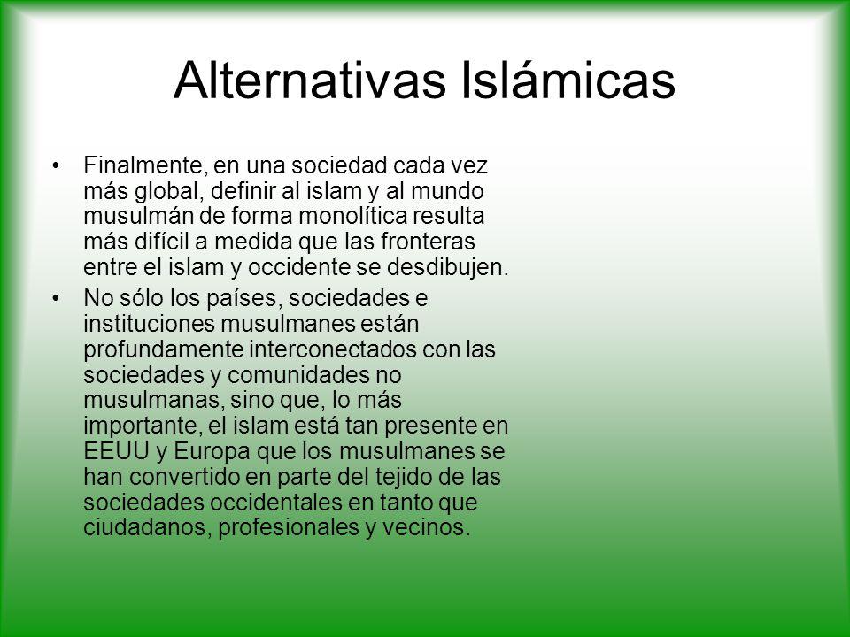 Alternativas Islámicas Finalmente, en una sociedad cada vez más global, definir al islam y al mundo musulmán de forma monolítica resulta más difícil a medida que las fronteras entre el islam y occidente se desdibujen.
