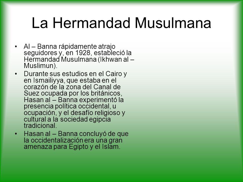 La Hermandad Musulmana Al – Banna rápidamente atrajo seguidores y, en 1928, estableció la Hermandad Musulmana (Ikhwan al – Muslimun).