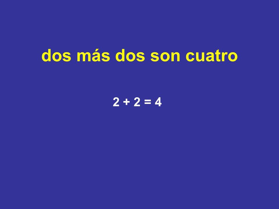 dos más dos son cuatro 2 + 2 = 4