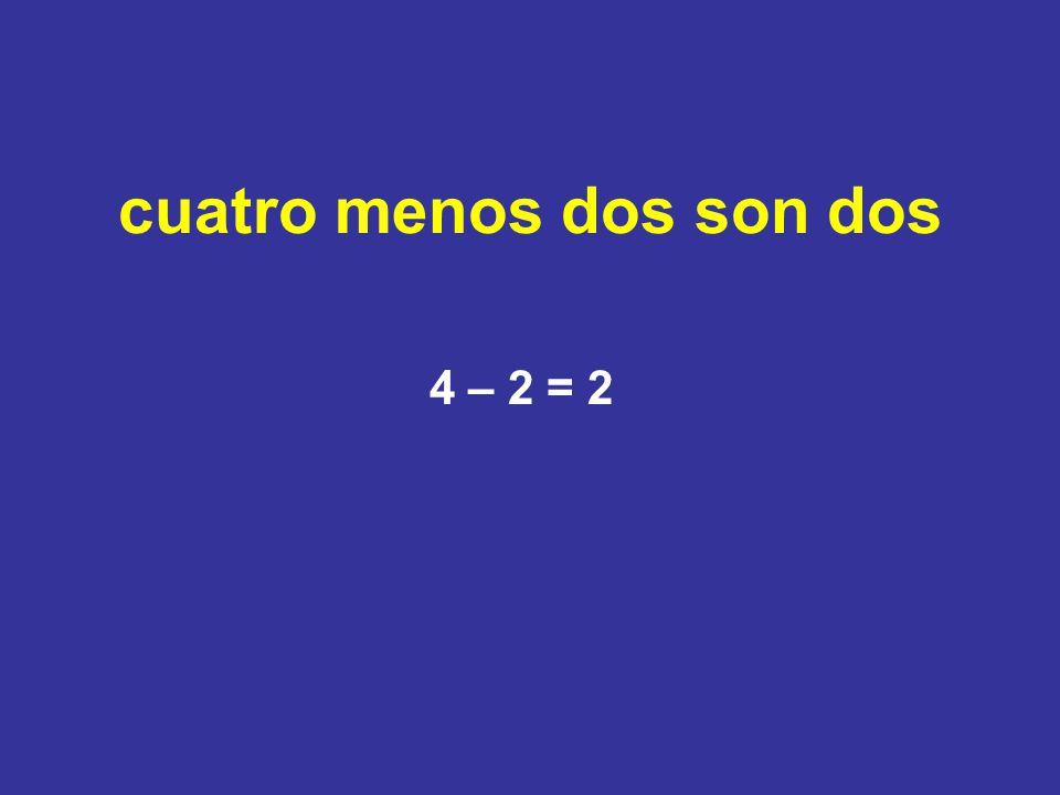 cuatro menos dos son dos 4 – 2 = 2