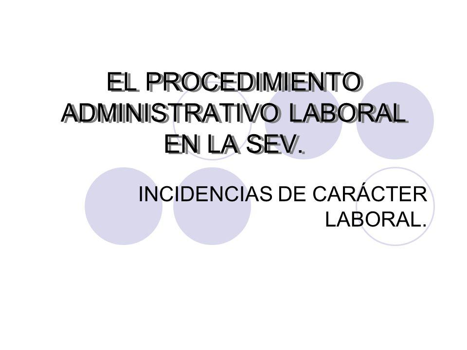 EL PROCEDIMIENTO ADMINISTRATIVO LABORAL EN LA SEV. INCIDENCIAS DE CARÁCTER LABORAL.