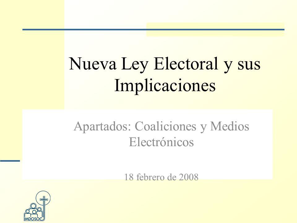 Nueva Ley Electoral y sus Implicaciones Apartados: Coaliciones y Medios Electrónicos 18 febrero de 2008