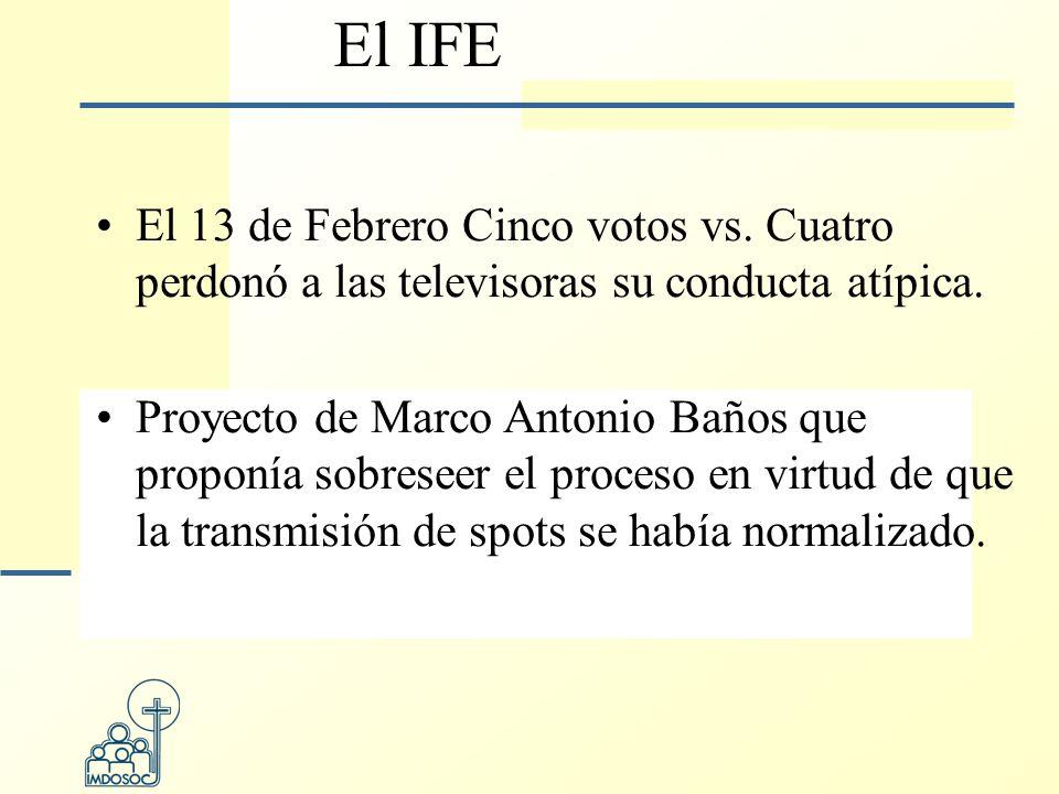 El IFE El 13 de Febrero Cinco votos vs. Cuatro perdonó a las televisoras su conducta atípica.