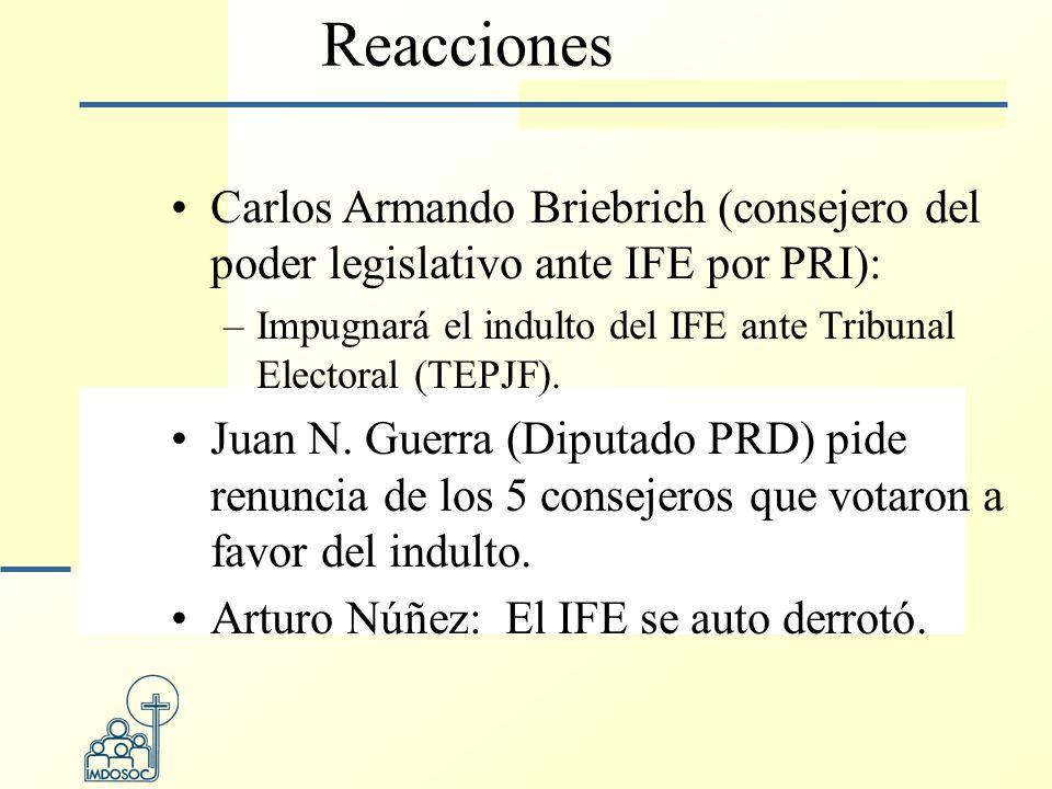 Reacciones Carlos Armando Briebrich (consejero del poder legislativo ante IFE por PRI): –Impugnará el indulto del IFE ante Tribunal Electoral (TEPJF).