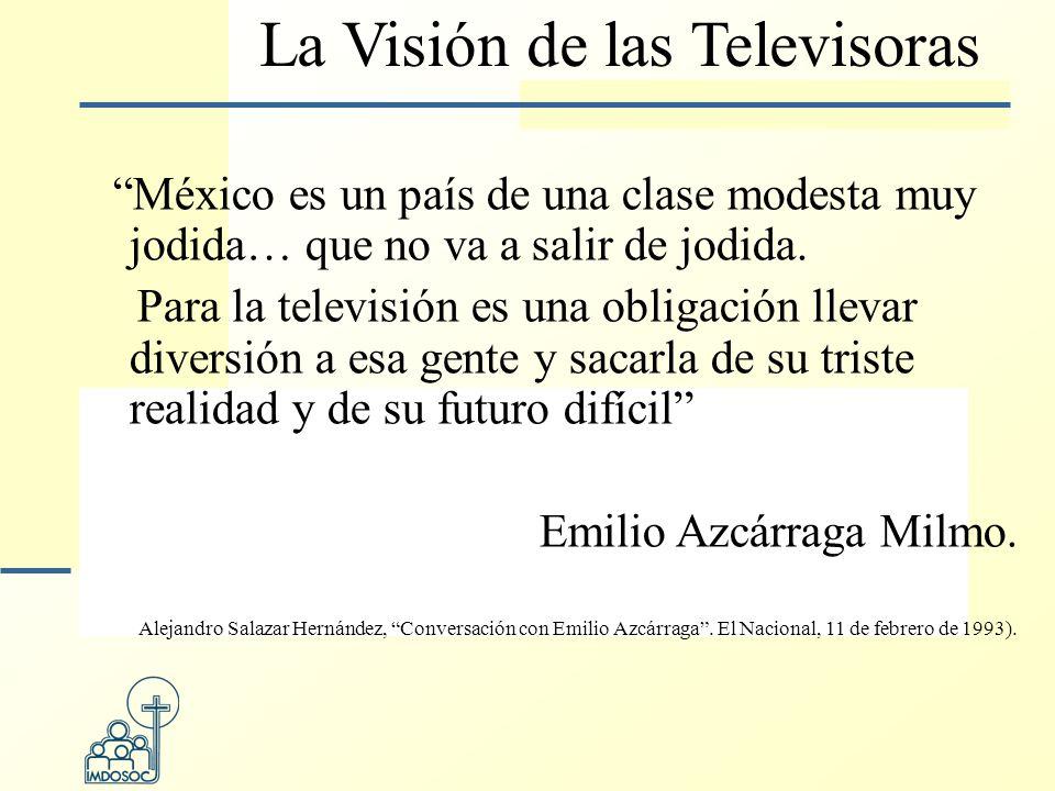 La Visión de las Televisoras México es un país de una clase modesta muy jodida… que no va a salir de jodida.