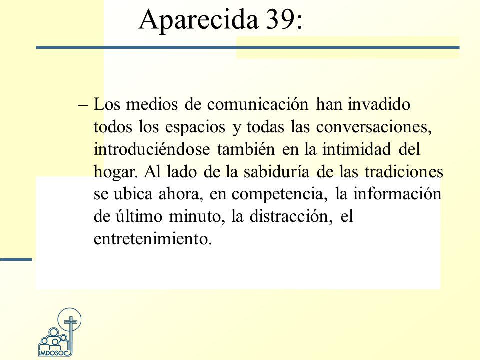 Aparecida 39: –Los medios de comunicación han invadido todos los espacios y todas las conversaciones, introduciéndose también en la intimidad del hogar.