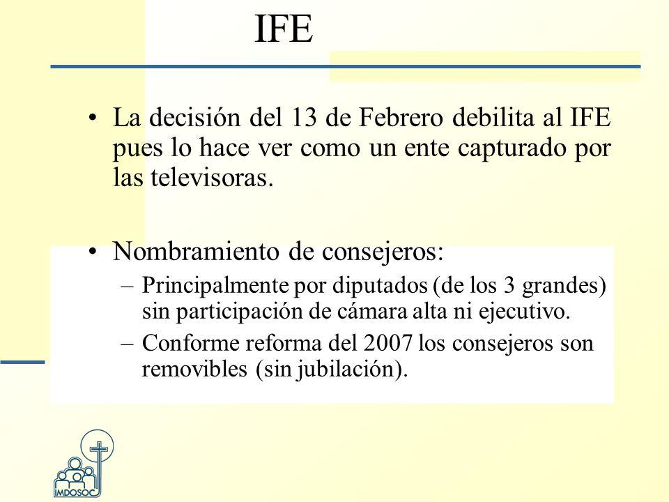 IFE La decisión del 13 de Febrero debilita al IFE pues lo hace ver como un ente capturado por las televisoras.