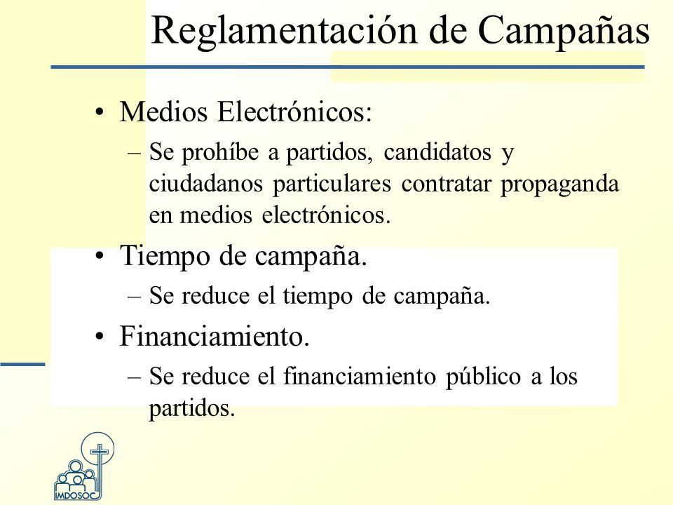 Reglamentación de Campañas Medios Electrónicos: –Se prohíbe a partidos, candidatos y ciudadanos particulares contratar propaganda en medios electrónicos.