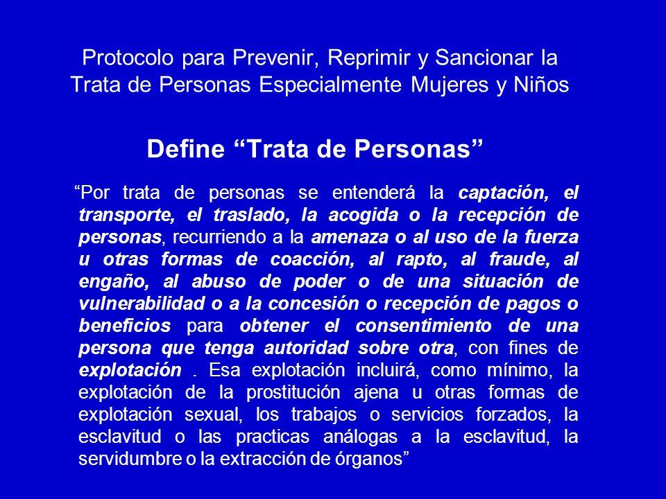 Protocolo para Prevenir, Reprimir y Sancionar la Trata de Personas Especialmente Mujeres y Niños Finalidad a)Prevenir y combatir la trata de personas, prestando especial atención a las mujeres y los niños.