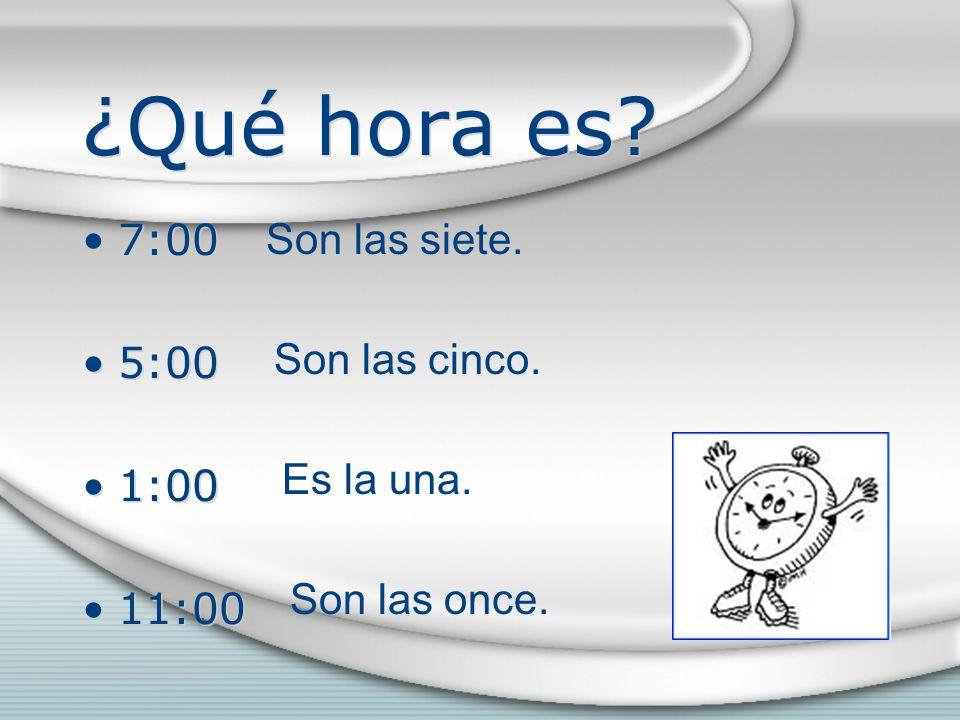 ¿Qué hora es. 7:00 5:00 1:00 11:00 7:00 5:00 1:00 11:00 Son las siete.