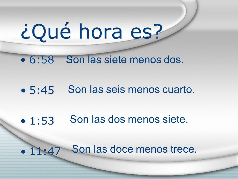 ¿Qué hora es. 6:58 5:45 1:53 11:47 6:58 5:45 1:53 11:47 Son las siete menos dos.