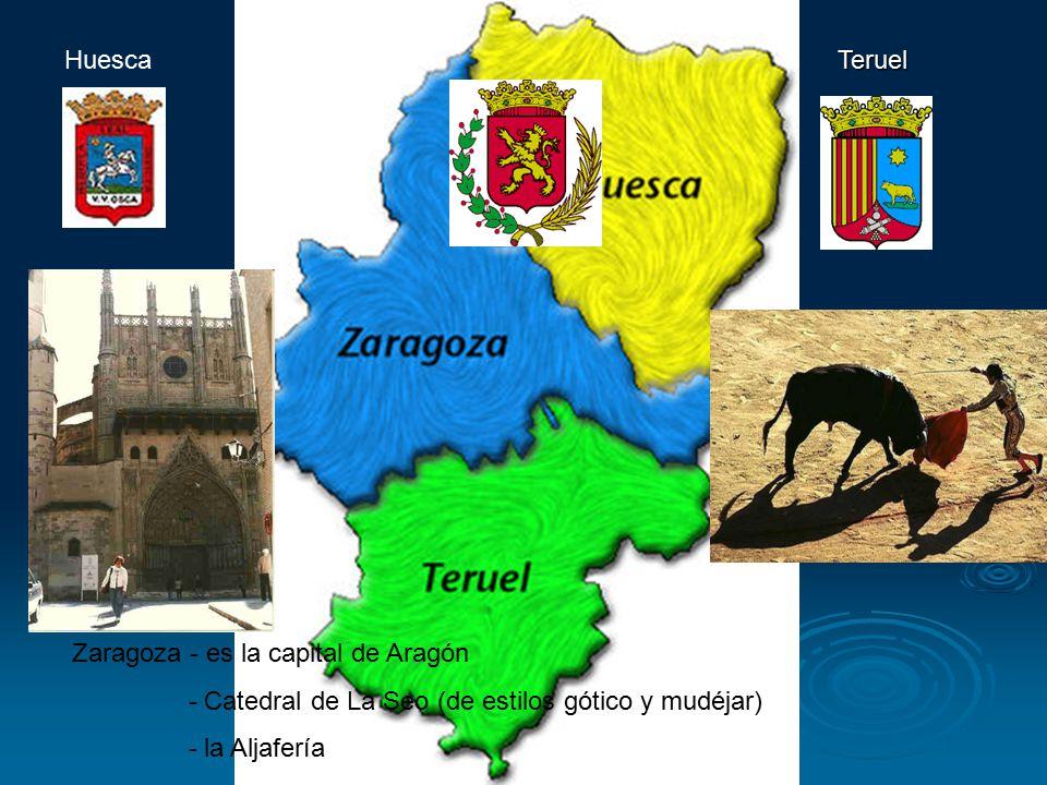 Teruel Huesca Zaragoza Teruel Zaragoza - es la capital de Aragón - Catedral de La Seo (de estilos gótico y mudéjar) - la Aljafería
