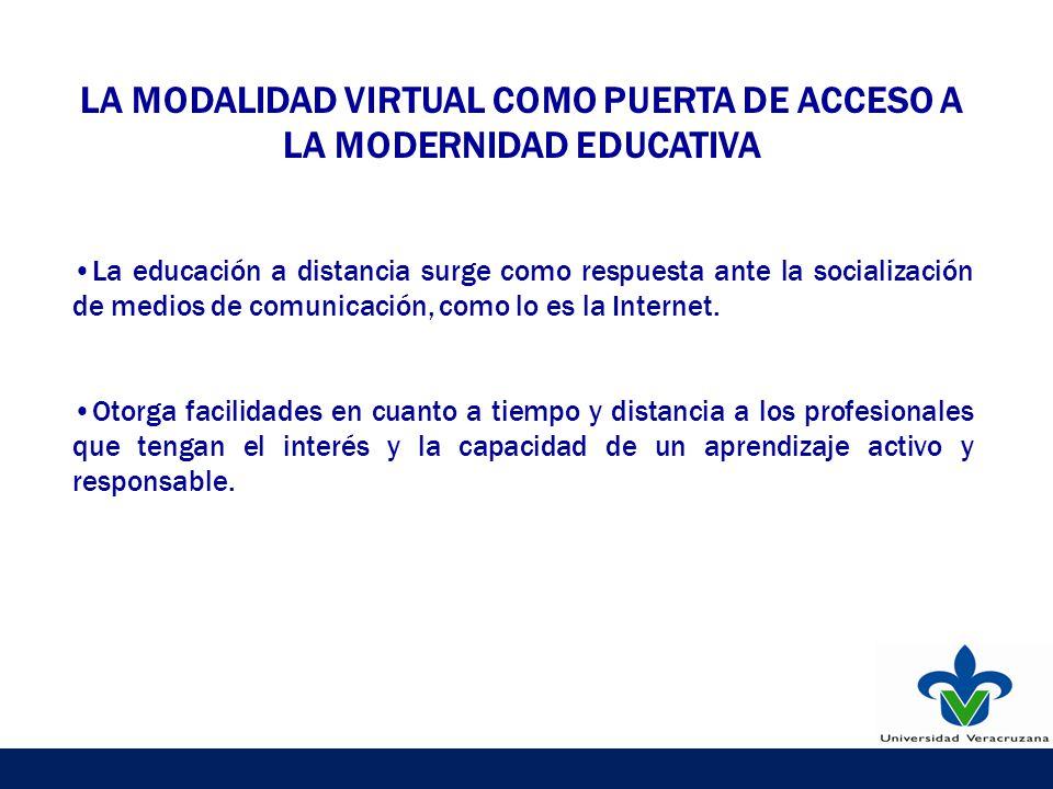 LA MODALIDAD VIRTUAL COMO PUERTA DE ACCESO A LA MODERNIDAD EDUCATIVA La educación a distancia surge como respuesta ante la socialización de medios de comunicación, como lo es la Internet.