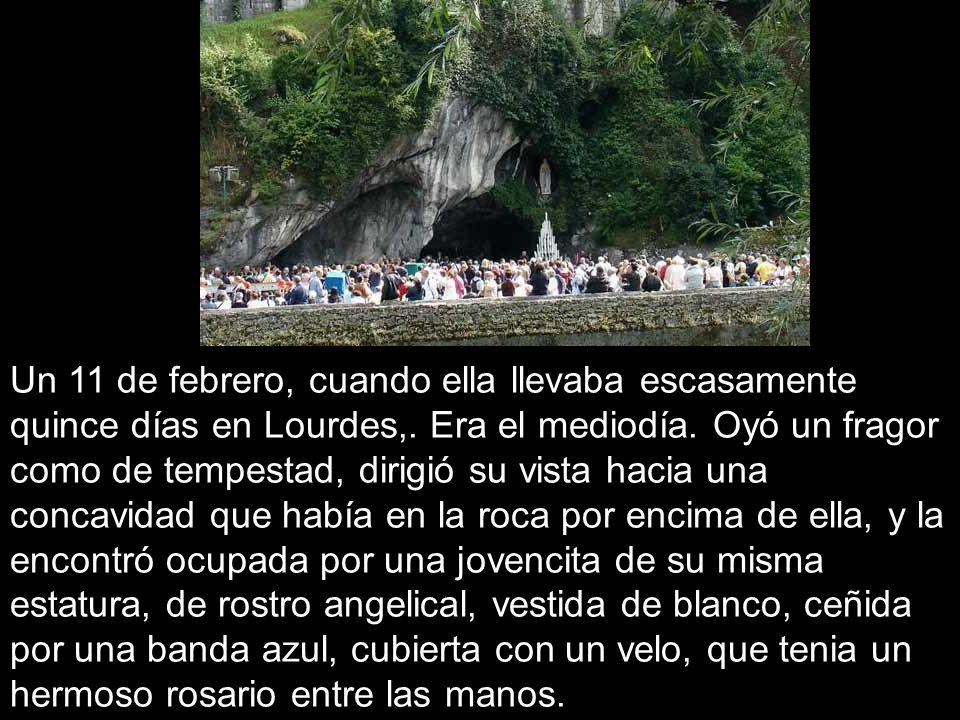 Un 11 de febrero, cuando ella llevaba escasamente quince días en Lourdes,.